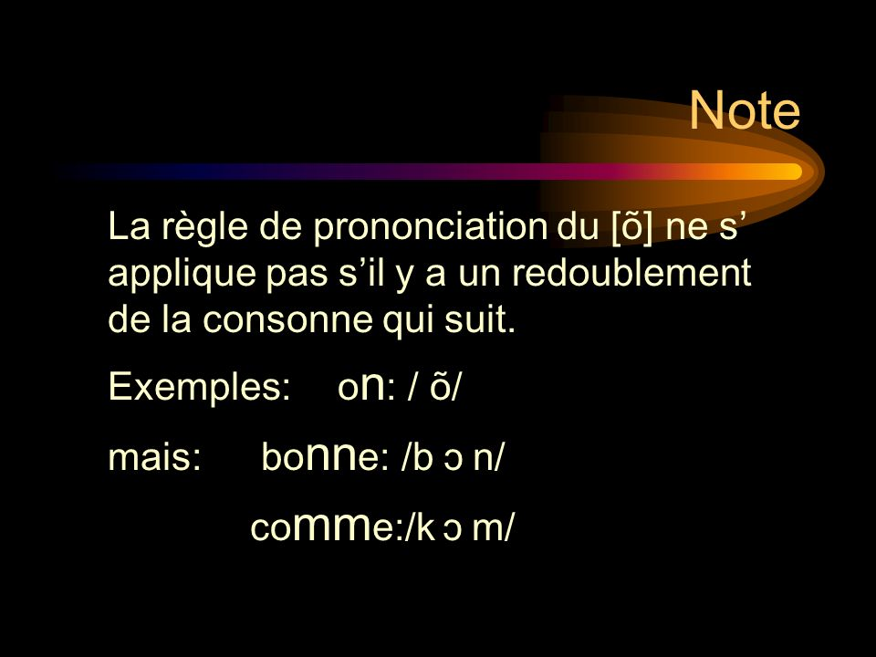 Note La règle de prononciation du [õ] ne s' applique pas s'il y a un redoublement de la consonne qui suit.